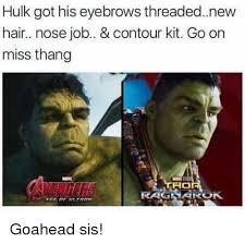 Memes De Hulk - hulk got his eyebrows threadednew hair nose job contour kit go on