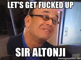 Lets Get Fucked Up Meme - let s get fucked up sir altonji jon taffer fart meme generator