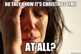 Do All The Meme - do they know it s christmas time at all first world problems