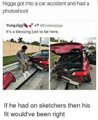 Car Accident Meme - 25 best memes about jigges jigges memes
