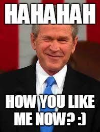 Hahahah Meme - george bush meme imgflip