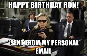 Personal Meme Generator - happy birthday ron sent from my personal email hilary clinton