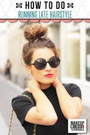 makeup tutorials running late hairstyles makeup tutorials