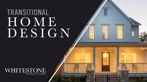 what is transitional home design whitestone builders youtube