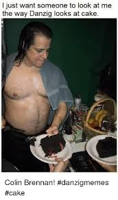 Danzig Meme - i just want someone to look at me the way danzig looks at cake colin