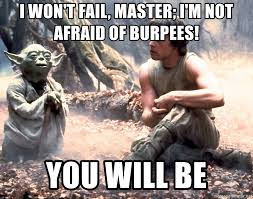 Burpees Meme - i won t fail master i m not afraid of burpees you will be luke