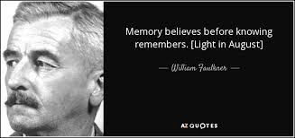 faulkner light in august william faulkner quote memory believes before knowing remembers