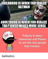Poison Ivy Meme - childhood is when you idolize batman adulthoodiswhen you realize