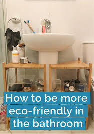 Eco Bathroom Furniture Eco Bathroom Furniture Luxury 8 Ways We Can Be More Eco Friendly