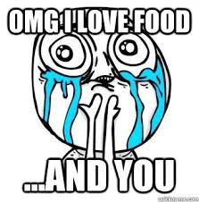 I Like Food Meme - omg i love food and you crying meme quickmeme