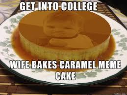 Meme Cake - caramel meme cake meme on imgur