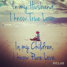 Love And Ocean Quotes by Truth Love Quote Husband U0026 Children In My Husband I Know True