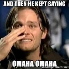 Brady Meme - and then he kept saying omaha omaha crying tom brady meme