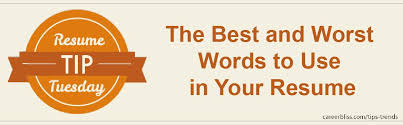 Best Words To Use On Resume by Resume Tip Tuesday The Best And Worst Words To Use In Your Resume
