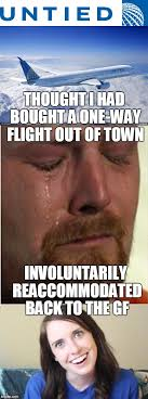Funny Memes About Girlfriends - twofer overly attached gf and united airlines those feels tho