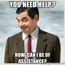 You Need Help Meme - you need help how can i be of assistance mr bean meme generator
