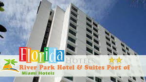 hotels river river park hotel suites port of miami miami hotels florida