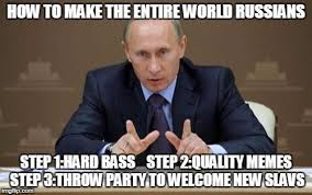 Russians Meme - how to make the entire world russians step 1 hard bass step 2