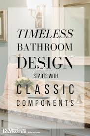 timeless bathroom design starts with classic components