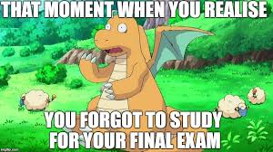 Dragonite Meme - when you forgot to study for the final exam imgflip