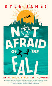not afraid of the fall 114 days through 38 cities in 15 countries