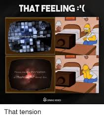 Playstation Meme - that feeling sony computer en please insert a playstation or playsta