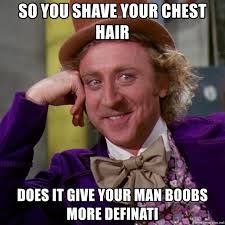 Man Boobs Meme - so you shave your chest hair does it give your man boobs more