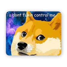 Meme Mouse Pad - u dont fukin control me doge funny desk mouse pad meme