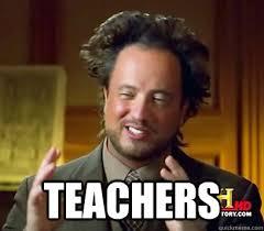 Memes About Teachers - teachers ancient aliens meme plague quickmeme