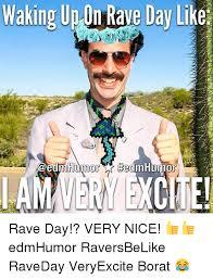 Borat Very Nice Meme - waking upon rave day like rave day very nice edmhumor