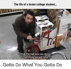 College Students Meme - the life of a broke college student what the hell are you doing
