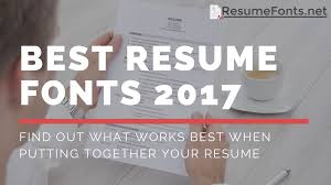 Best Resume To Use by Learn What Are The Best Resume Fonts 2017 Here Resume Fonts