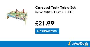 carousel train table set carousel train table set save 38 01 free c c 21 99 at tesco