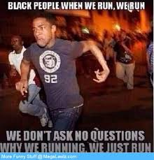 Funny People Memes - black people when we run we run funny cool meme image