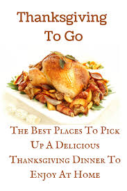 thanksgiving to go the best places to up thanksgiving dinner