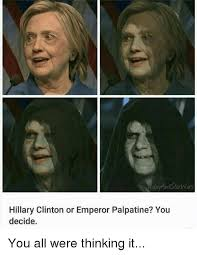 Hillary Clinton Cell Phone Meme - ors hillary clinton or emperor palpatine you decide you all were
