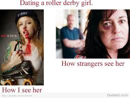Roller Derby Meme - dating a roller derby girl what people think i do what i
