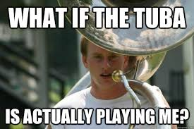 Tuba Memes - what if the tuba is actually playing me adam band quickmeme