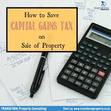 how to save capital gains tax on sale of property transform
