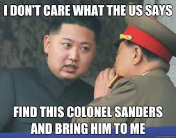 Colonel Sanders Memes - i don t care what the us says find this colonel sanders and bring