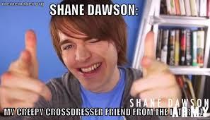 Shane Dawson Memes - cross dresser shane dawson memes gallery shane dawson army