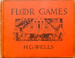 Floor Games by Floor Games By H G Wells Published By J M Dent And Sons