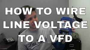 how to wire line voltage to a variable frequency drive vfd youtube