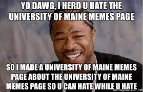 U Of A Memes - yo dawg i herd u hate the university of maine memes page so i made