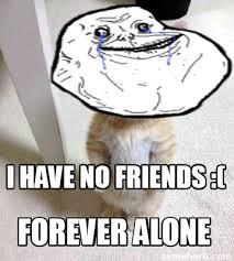 Meme Generator Forever Alone - meme creator i have no friends forever alone meme generator at