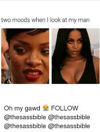 My Man Meme - two moods when look at my man oh my gawd follow meme on me me