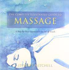 complete illustrated guide to massage a step by step approach to