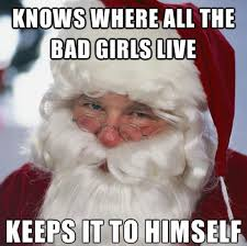 Bad Santa Meme - meme watch scumbag santa knows where all the bad girls live