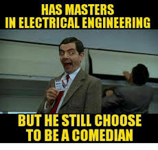 Engineer Meme - has masters in electrical engineering but he still choose to bea