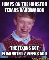 Texans Memes - jumps on the houston texans bandwagon the texans got eliminated 2